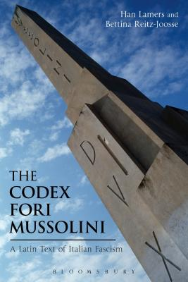 The Codex Fori Mussolini: A Latin Text of Italian Fascism - Lamers, Han, and Reitz-Joosse, Bettina, Dr.