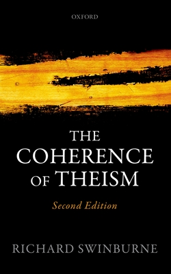 The Coherence of Theism - Swinburne, Richard