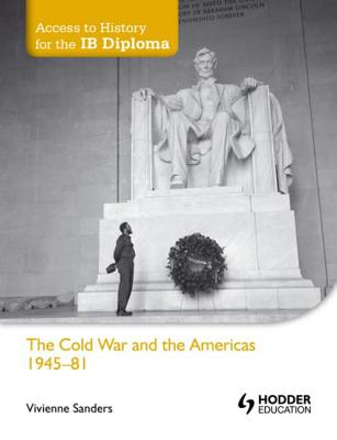 The Cold War and the Americas 1945-1981 - Sanders, Vivienne