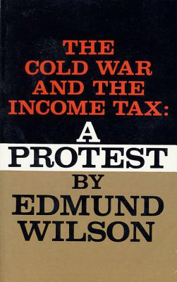 The Cold War and the Income Tax: A Protest - Wilson, Edmund