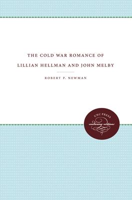 The Cold War Romance of Lillian Hellman and John Melby - Newman, Robert P