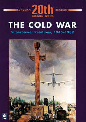 The Cold War: Superpower Relations 1945-1989 - Brooman, Josh