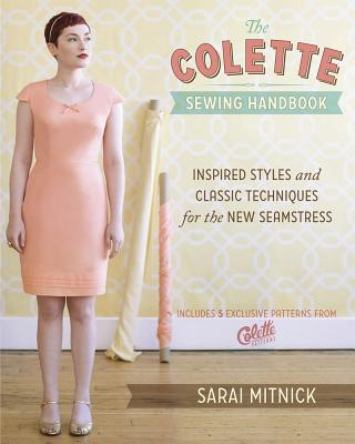 The Colette Sewing Handbook: 5 Fundamentals for a Great Sewing Experience - Mitnick, Sarai