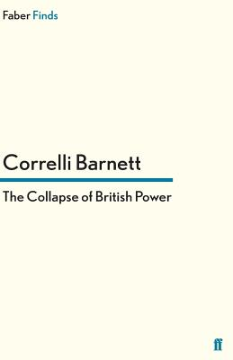The Collapse of British Power - Barnett, Correlli