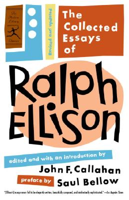 The Collected Essays of Ralph Ellison: Revised and Updated - Ellison, Ralph, and Callahan, John F. (Editor), and Bellow, Saul (Preface by)