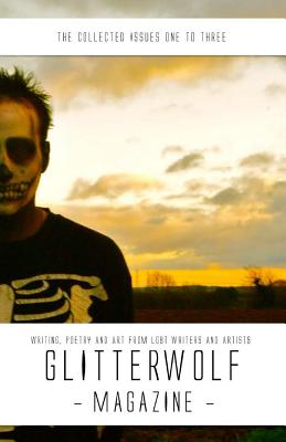 The Collected Glitterwolf Magazine: Issues 1-3: Fiction, Poetry, Art and Photography for Lgbt Writers and Artists - Cresswell, Matt, and Davies, Stephanie (Contributions by), and Williams, Rhi (Contributions by)