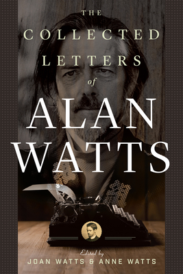 The Collected Letters of Alan Watts - Watts, Alan, and Watts, Joan (Editor), and Watts, Anne (Editor)
