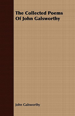 The Collected Poems of John Galsworthy - Galsworthy, John Sir