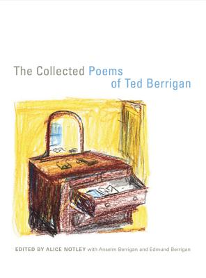 The Collected Poems of Ted Berrigan - Berrigan, Ted, and Notley, Alice (Editor), and Berrigan, Anselm (Contributions by)