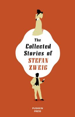 The Collected Stories of Stefan Zweig - Zweig, Stefan, and Bell, Anthea (Translated by), and Burton, Nathan (Designer)