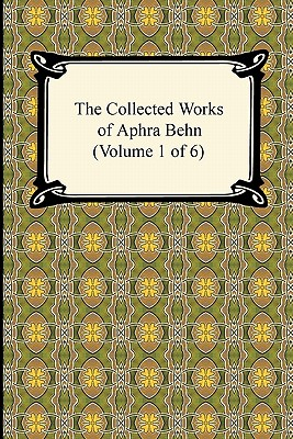 The Collected Works of Aphra Behn (Volume 1 of 6) - Behn, Aphra