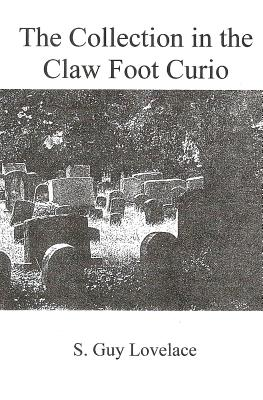 The Collection in the Claw Foot Curio - Lovelace, S Guy, and Lovelace, Patricia Wray (Editor)
