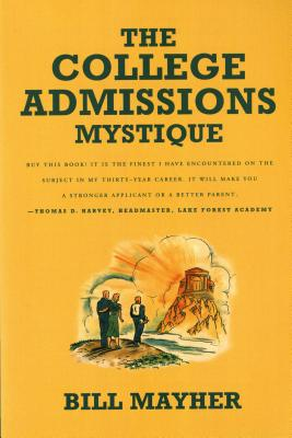 The College Admissions Mystique - Mayher, Bill