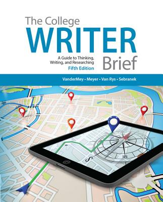 The College Writer: A Guide to Thinking, Writing, and Researching, Brief (with 2016 MLA Update Card) - VanderMey, Randall, and Meyer, Verne, and Van Rys, John