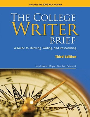 The College Writer Brief: A Guide to Thinking, Writing, and Researching - VanderMey, Randall, and Meyer, Verne, and Van Rys, John
