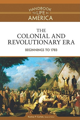 The Colonial and Revolutionary Era: Beginnings to 1783 - Carlisle, Rodney P, Professor (Editor)