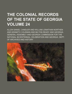 The Colonial Records of the State of Georgia Volume 24 - Candler, Allen Daniel