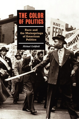 The Color of Politics: Race and the Mainsprings of American Politics - Goldfield, Michael (Preface by)