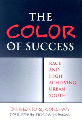 The Color of Success: Race and High-Achieving Urban Youth - Conchas, Gilberto Q, and Noguera, Pedro A (Foreword by)