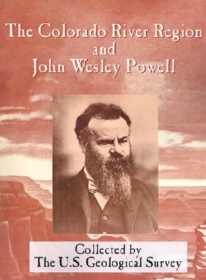 The Colorado River Region and John Wesley Powell - Rabbitt, Mary C, and McKee, Edwin D, and Hunt, Charles B