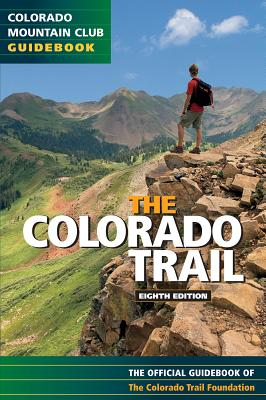 The Colorado Trail: The Official Guidebook, 8th Edition - Colorado Trail Foundation