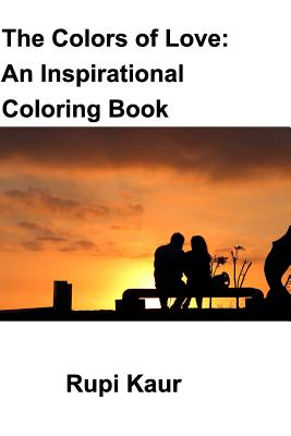 The Colors Of Love An Inspirational Coloring Book Book By Rupi Kaur