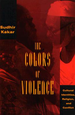 The Colors of Violence: Cultural Identities, Religion, and Conflict - Kakar, Sudhir
