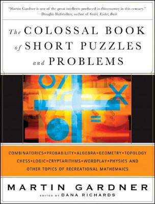 The Colossal Book of Short Puzzles and Problems - Gardner, Martin, and Richards, Dana (Editor)