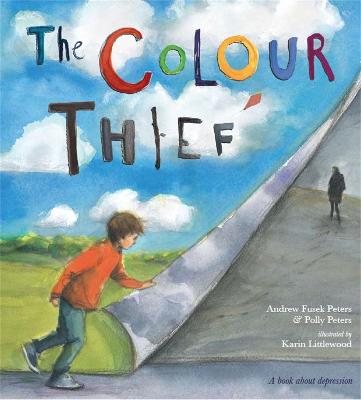 The Colour Thief: A Family's Story of Depression - Peters, Andrew Fusek, and Littlewood, Karin (Illustrator), and Peters, Polly