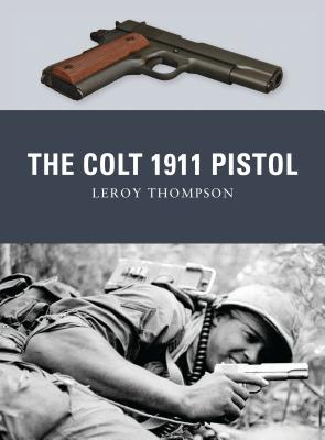 The Colt 1911 Pistol - Thompson, Leroy