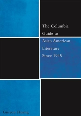 The Columbia Guide to Asian American Literature Since 1945 - Huang, Guiyou, Professor