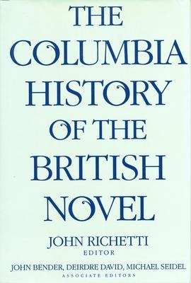 The Columbia History of the British Novel - Richetti, John (Editor), and Bender, John (Editor), and David, Deirdre (Editor)