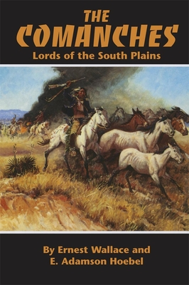 The Comanches: Lords of the South Plains - Wallace, Ernest, and Hoebel, E Adamson