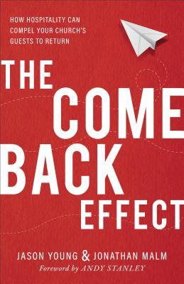 The Come Back Effect: How Hospitality Can Compel Your Church's Guests to Return - Young, Jason, Pha, and Malm, Jonathan, and Stanley, Andy (Foreword by)
