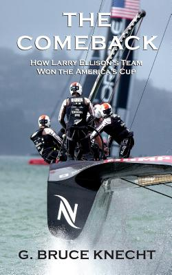 The Comeback: How Larry Ellison's Team Won the America's Cup - Knecht, G Bruce