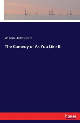 The Comedy of as You Like It - Shakespeare, William