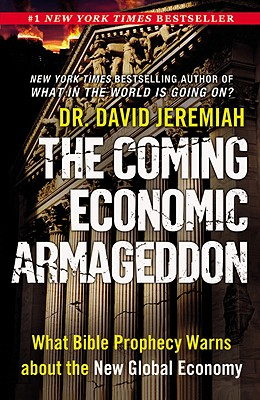 The Coming Economic Armageddon: What Bible Prophecy Warns about the New Global Economy - Jeremiah, David, Dr.