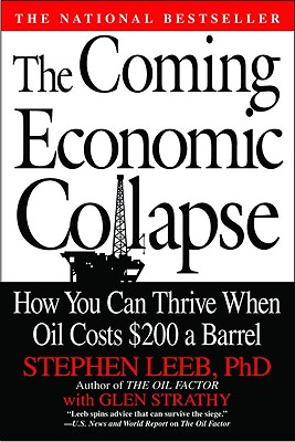 The Coming Economic Collapse: How You Can Thrive When Oil Costs $200 a Barrel - Leeb, Stephen, Ph.D., and Strathy, Glen C