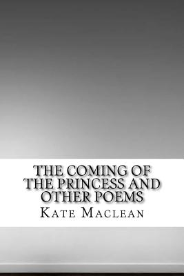 The Coming of the Princess and Other Poems - MacLean, Kate Seymour