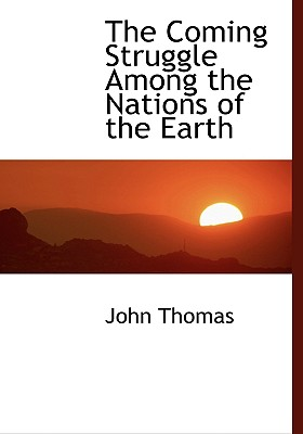 The Coming Struggle Among the Nations of the Earth - Thomas, John