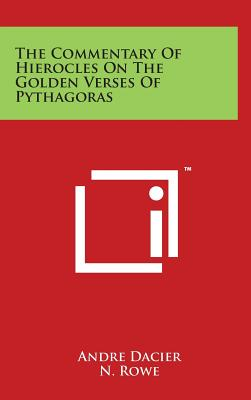 The Commentary of Hierocles on the Golden Verses of Pythagoras - Dacier, Andre, and Rowe, N (Translated by)