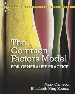The Common Factors Model for Generalist Practice - Cameron, Mark, and Keenan, Elizabeth King
