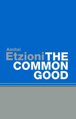 The Common Good: Afterlives and Borrowings - Etzioni, Amitai