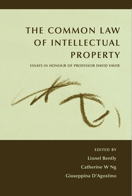The Common Law of Intellectual Property: Essays in Honour of Professor David Vaver - Bently, and Ng, Catherine W (Editor), and Bently, Lionel (Editor)