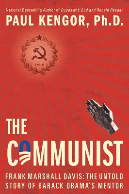 The Communist: Frank Marshall Davis: The Untold Story of Barack Obama's Mentor - Kengor, Paul, PH.D.