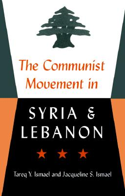 The Communist Movement in Syria and Lebanon - Ismael, Tareq Y, and Ismael, Jacqueline S