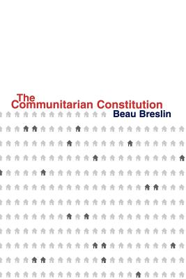 The Communitarian Constitution - Breslin, Beau, Professor