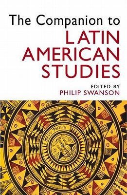 The Companion to Latin American Studies - Swanson, Philip