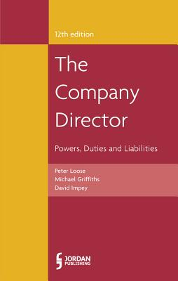 The Company Director: Powers, Duties and Liabilities - Griffiths, Michael, and Impey, David, and Loose, Peter