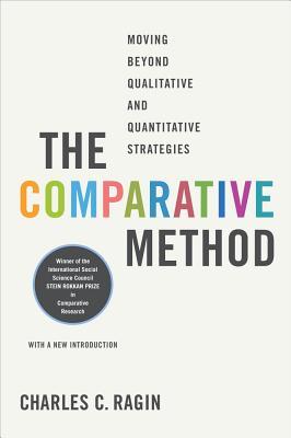 The Comparative Method: Moving Beyond Qualitative and Quantitative Strategies - Ragin, Charles C, Dr.